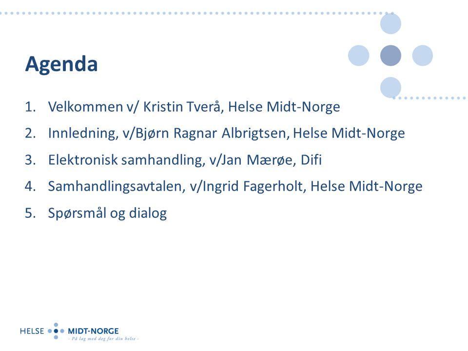 Agenda 1.Velkommen v/ Kristin Tverå, Helse Midt-Norge 2.Innledning, v/Bjørn Ragnar Albrigtsen, Helse Midt-Norge 3.Elektronisk samhandling, v/Jan Mærøe