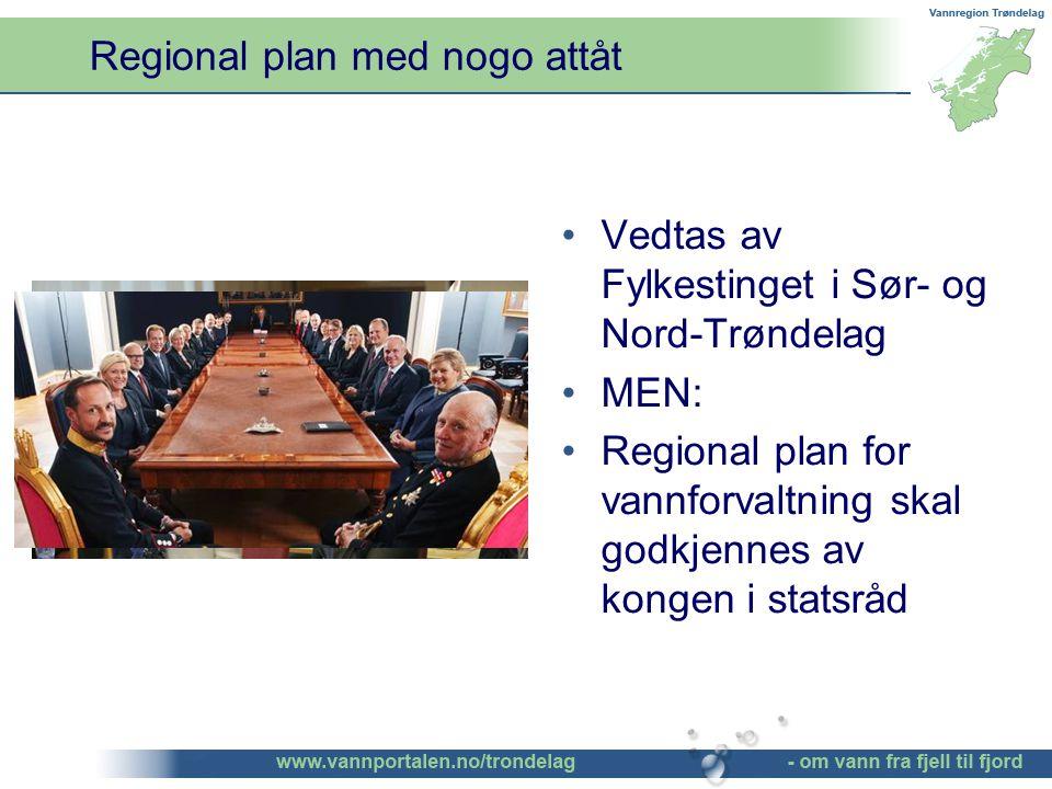 Regional plan med nogo attåt Vedtas av Fylkestinget i Sør- og Nord-Trøndelag MEN: Regional plan for vannforvaltning skal godkjennes av kongen i statsråd