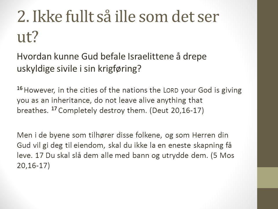 2. Ikke fullt så ille som det ser ut? Hvordan kunne Gud befale Israelittene å drepe uskyldige sivile i sin krigføring? 16 However, in the cities of th