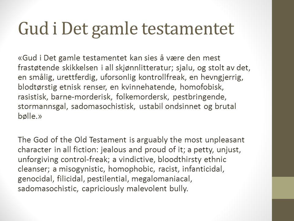 Gud i Det gamle testamentet «Gud i Det gamle testamentet kan sies å være den mest frastøtende skikkelsen i all skjønnlitteratur; sjalu, og stolt av de