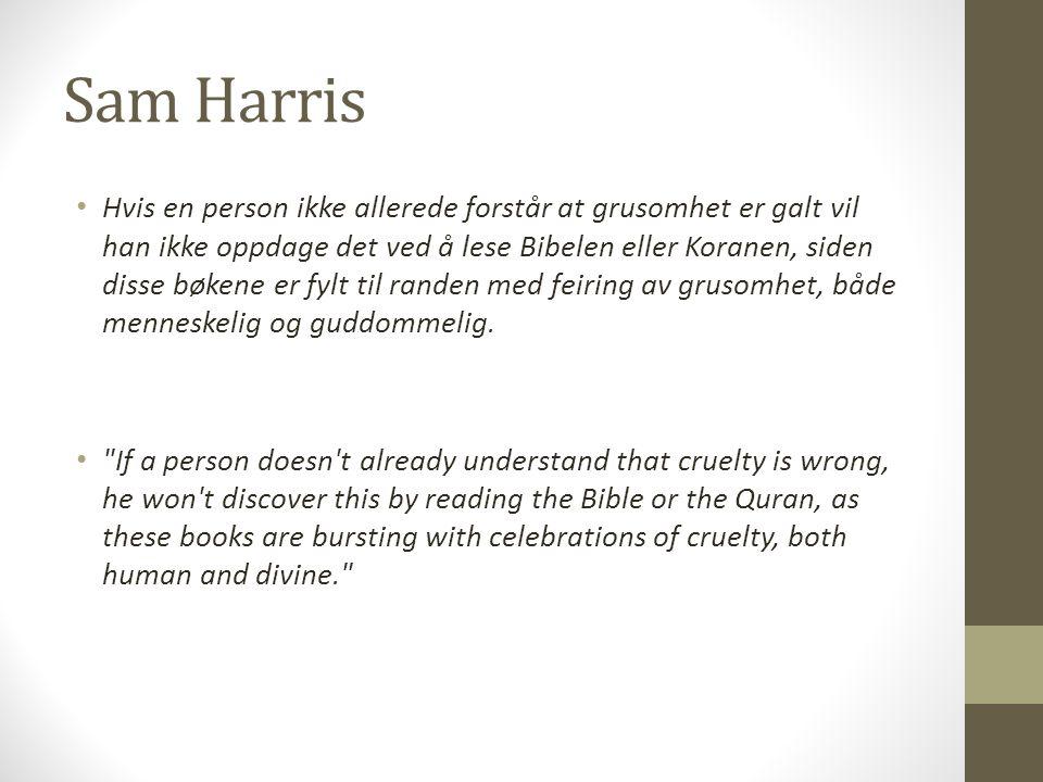 Sam Harris Hvis en person ikke allerede forstår at grusomhet er galt vil han ikke oppdage det ved å lese Bibelen eller Koranen, siden disse bøkene er
