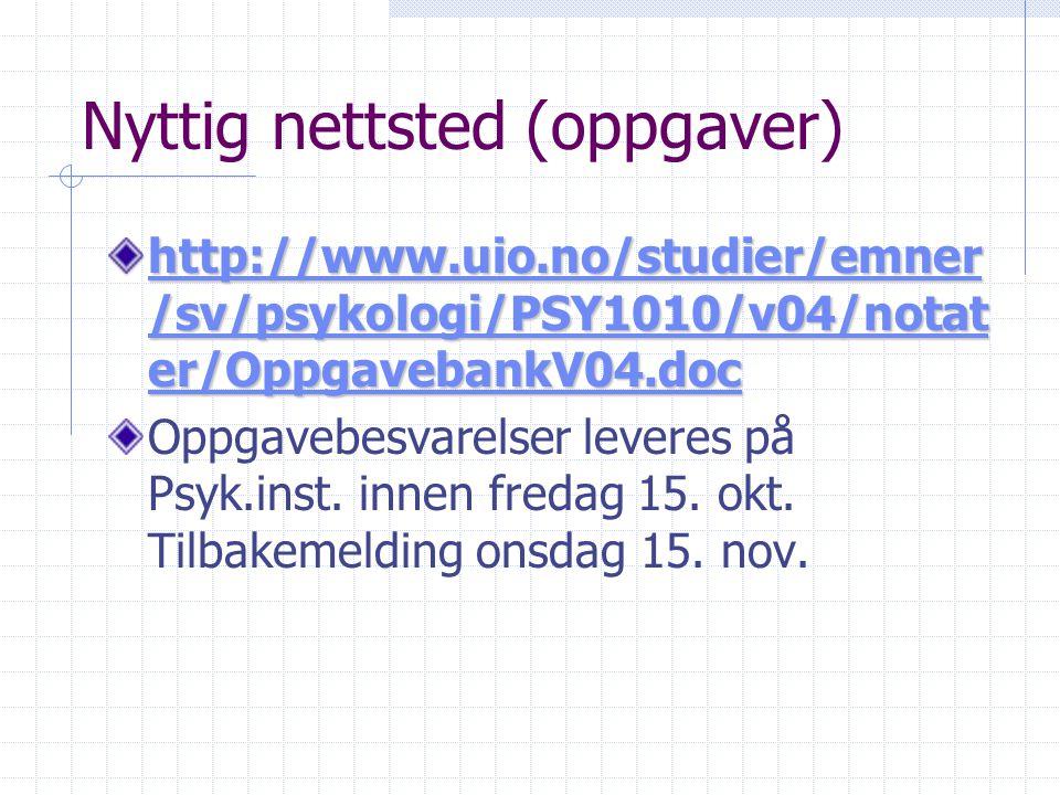 Nyttig nettsted (oppgaver) http://www.uio.no/studier/emner /sv/psykologi/PSY1010/v04/notat er/OppgavebankV04.doc http://www.uio.no/studier/emner /sv/p