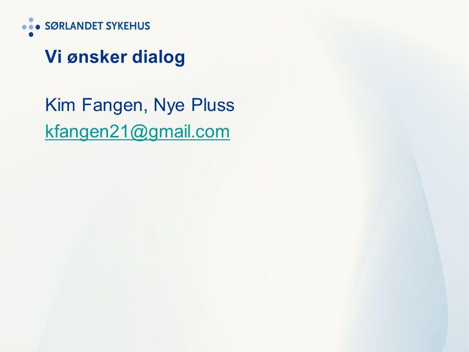 Vi ønsker dialog Kim Fangen, Nye Pluss kfangen21@gmail.com