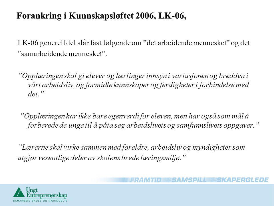 """Forankring i Kunnskapsløftet 2006, LK-06, LK-06 generell del slår fast følgende om """"det arbeidende mennesket"""" og det """"samarbeidende mennesket"""": """"Opplæ"""
