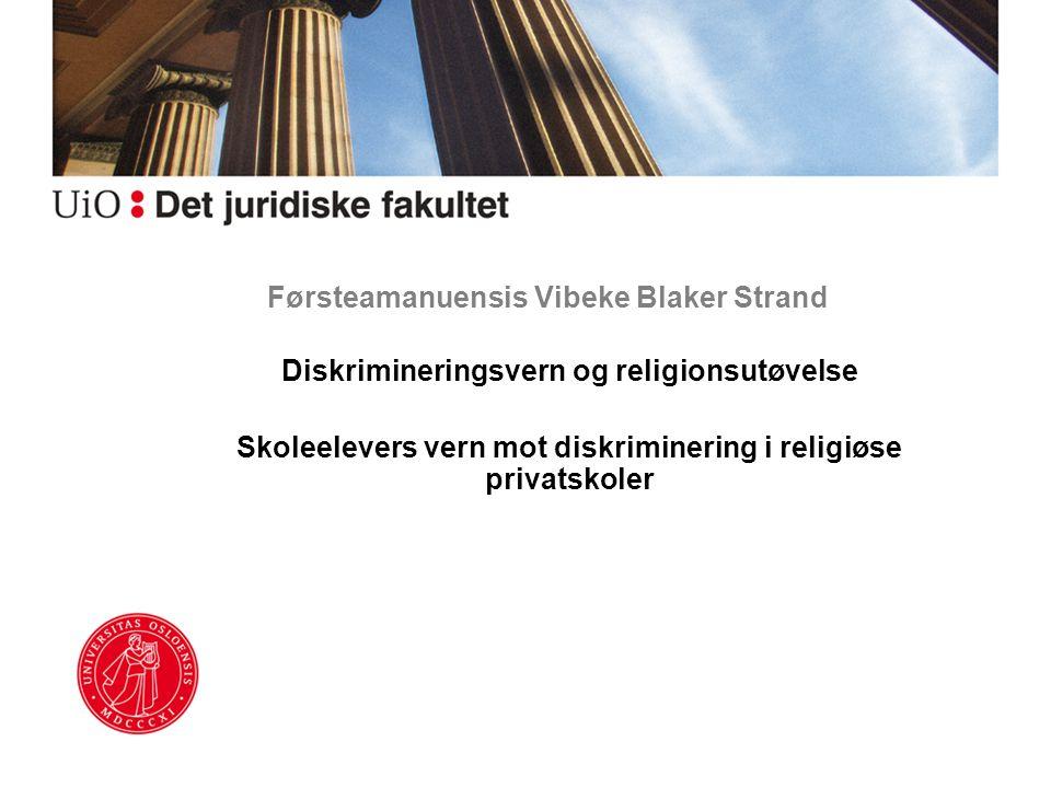 Førsteamanuensis Vibeke Blaker Strand Diskrimineringsvern og religionsutøvelse Skoleelevers vern mot diskriminering i religiøse privatskoler