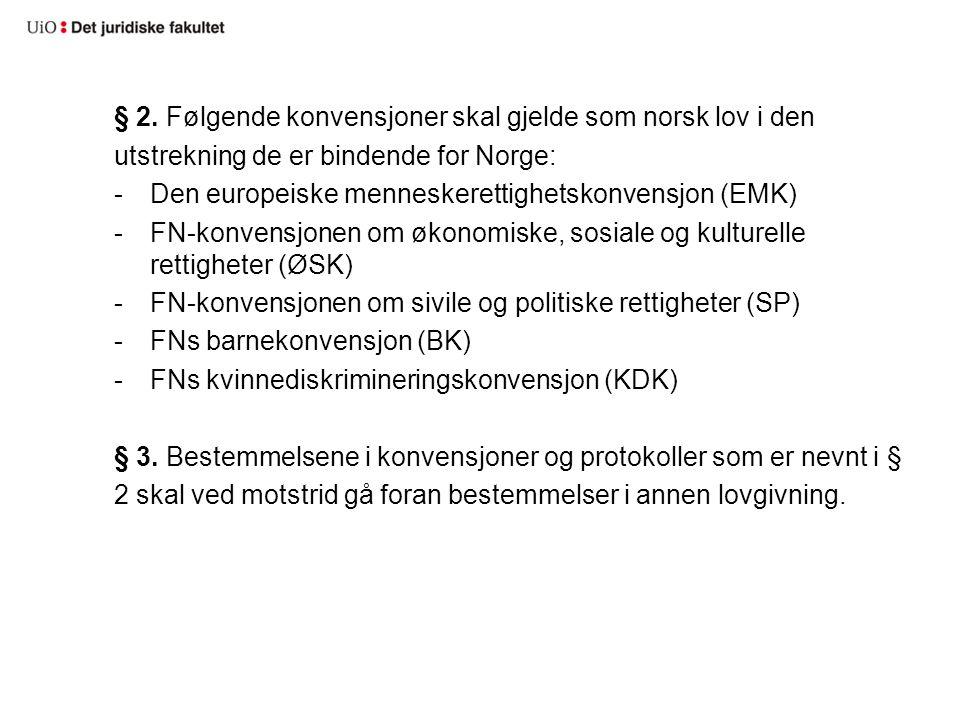 § 2. Følgende konvensjoner skal gjelde som norsk lov i den utstrekning de er bindende for Norge: -Den europeiske menneskerettighetskonvensjon (EMK) -F