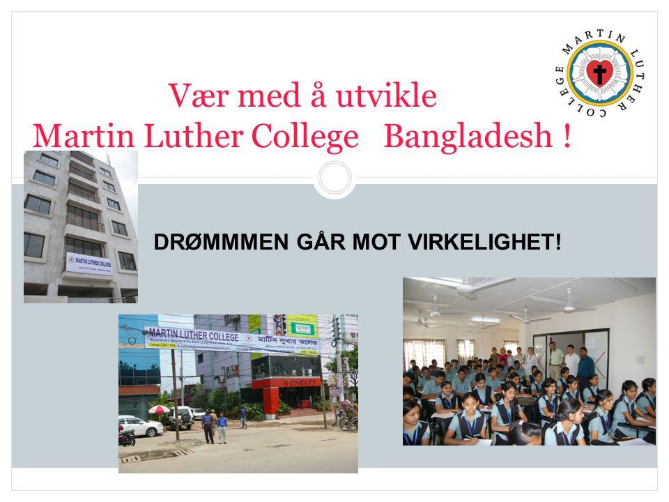 DRØMMMEN GÅR MOT VIRKELIGHET! Vær med å utvikle Martin Luther College Bangladesh !