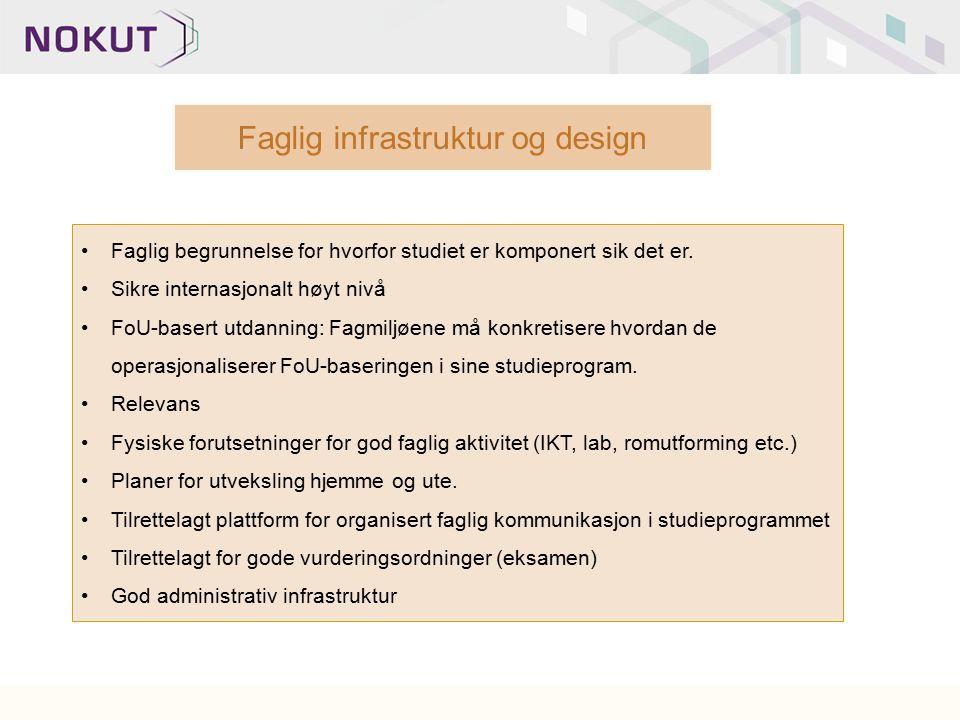 Faglig infrastruktur og design Faglig begrunnelse for hvorfor studiet er komponert sik det er. Sikre internasjonalt høyt nivå FoU-basert utdanning: Fa