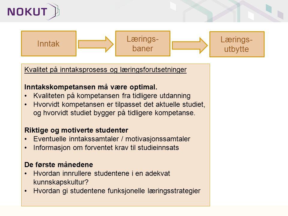 Inntak Lærings- baner Lærings- utbytte Kvalitet på inntaksprosess og læringsforutsetninger Inntakskompetansen må være optimal. Kvaliteten på kompetans