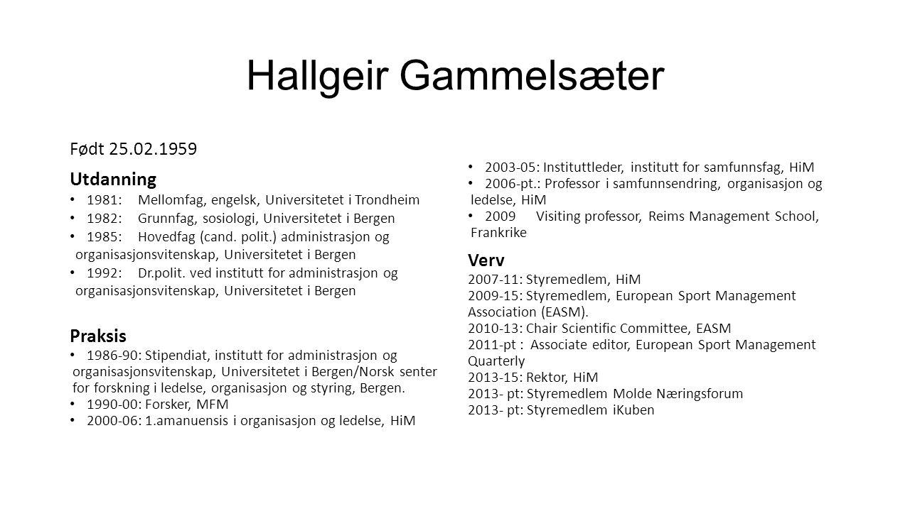 Hallgeir Gammelsæter Født 25.02.1959 Utdanning 1981: Mellomfag, engelsk, Universitetet i Trondheim 1982:Grunnfag, sosiologi, Universitetet i Bergen 1985:Hovedfag (cand.