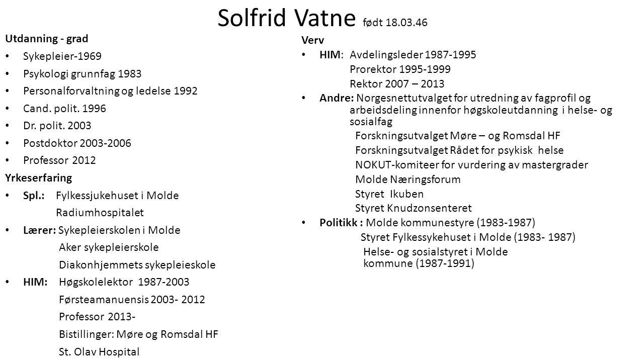 Solfrid Vatne født 18.03.46 Utdanning - grad Sykepleier-1969 Psykologi grunnfag 1983 Personalforvaltning og ledelse 1992 Cand.