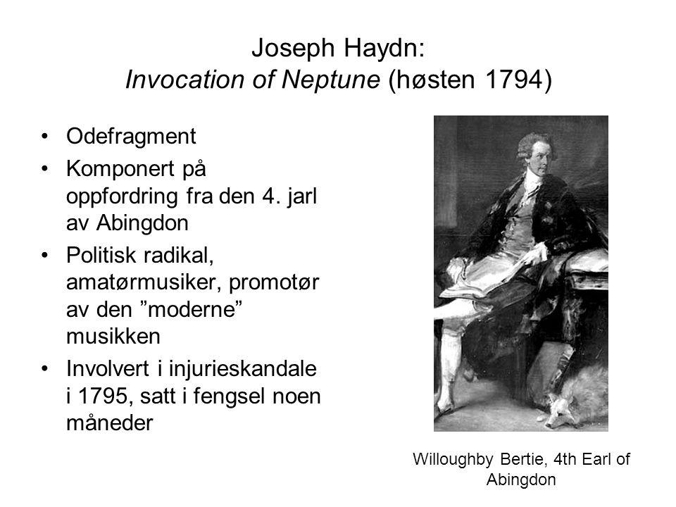 Joseph Haydn: Invocation of Neptune (høsten 1794) Odefragment Komponert på oppfordring fra den 4. jarl av Abingdon Politisk radikal, amatørmusiker, pr