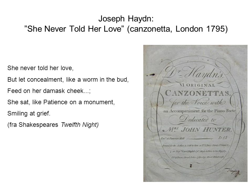 "Joseph Haydn: ""She Never Told Her Love"" (canzonetta, London 1795) She never told her love, But let concealment, like a worm in the bud, Feed on her da"