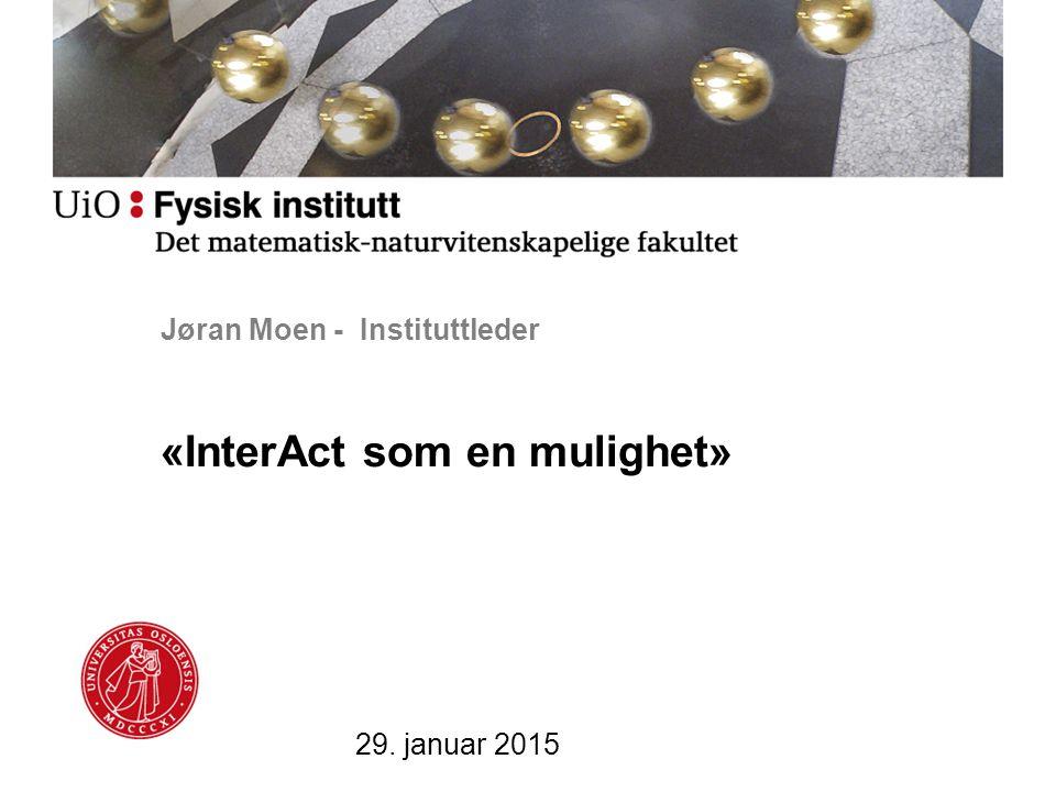 Jøran Moen - Instituttleder «InterAct som en mulighet» 29. januar 2015