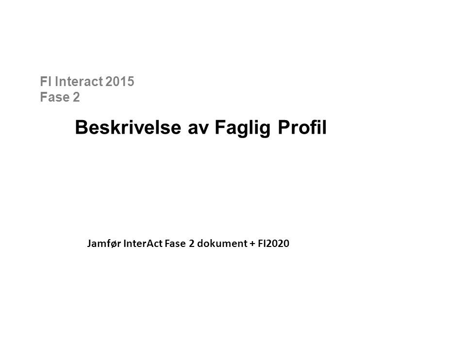 FI Interact 2015 Fase 2 Beskrivelse av Faglig Profil Jamfør InterAct Fase 2 dokument + FI2020