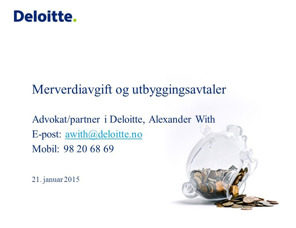 © 2014 Deloitte Advokatfirma AS Agenda 1.Merverdiavgift ved utbygging av (fylkes-)kommunal infrastruktur 2.Anleggsbidragsmodellen eller justeringsreglene.