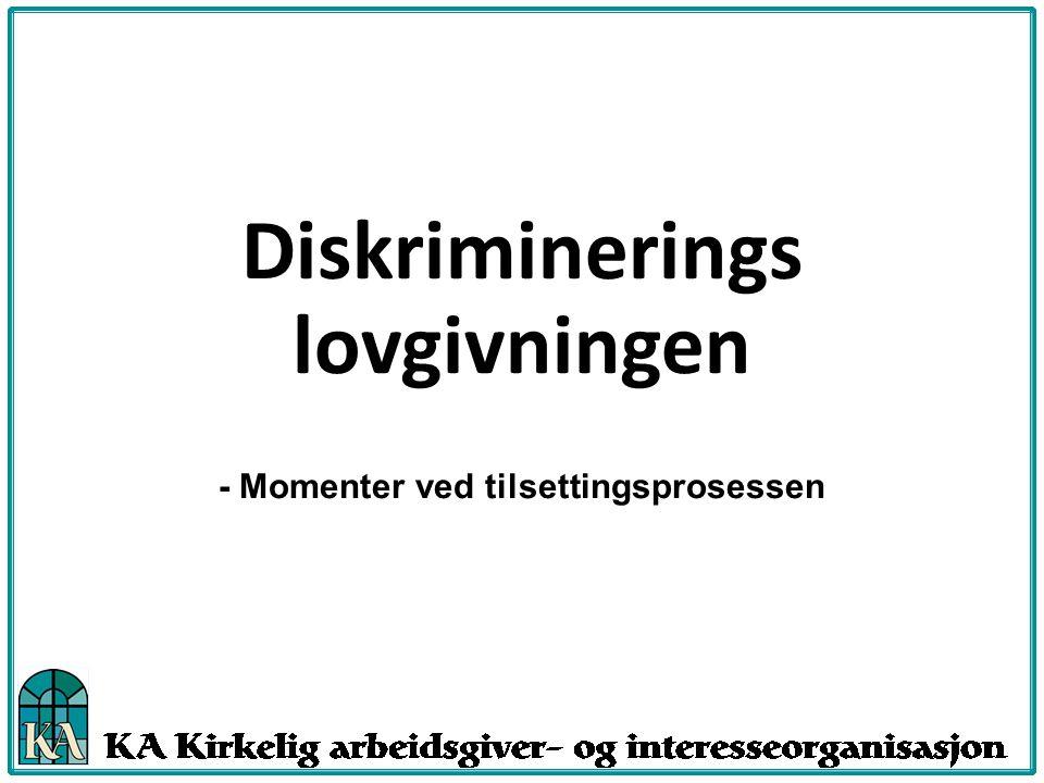 Diskriminerings lovgivningen - Momenter ved tilsettingsprosessen