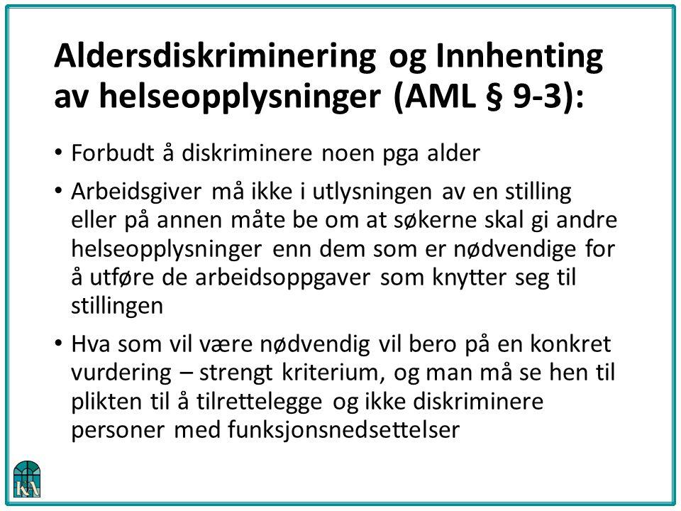 Aldersdiskriminering og Innhenting av helseopplysninger (AML § 9-3): Forbudt å diskriminere noen pga alder Arbeidsgiver må ikke i utlysningen av en st