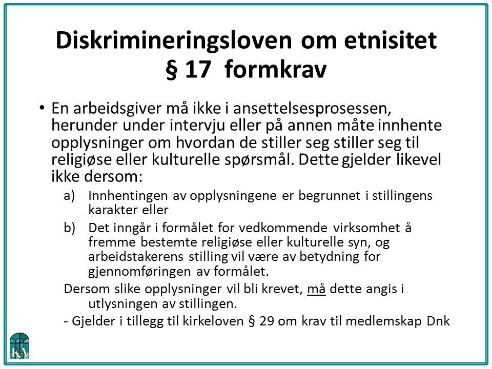 Diskrimineringsloven om etnisitet § 17 formkrav En arbeidsgiver må ikke i ansettelsesprosessen, herunder under intervju eller på annen måte innhente o