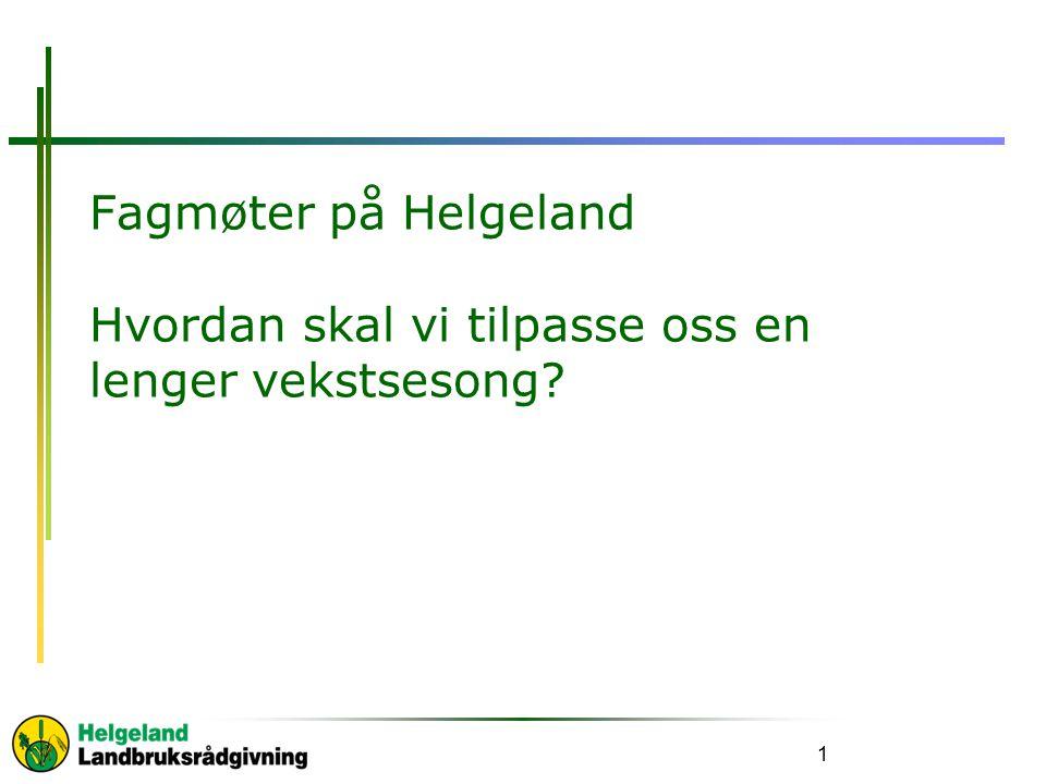 Fagmøter på Helgeland Hvordan skal vi tilpasse oss en lenger vekstsesong? 1