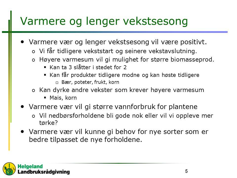 Varmere og lenger vekstsesong Varmere vær og lenger vekstsesong vil være positivt.