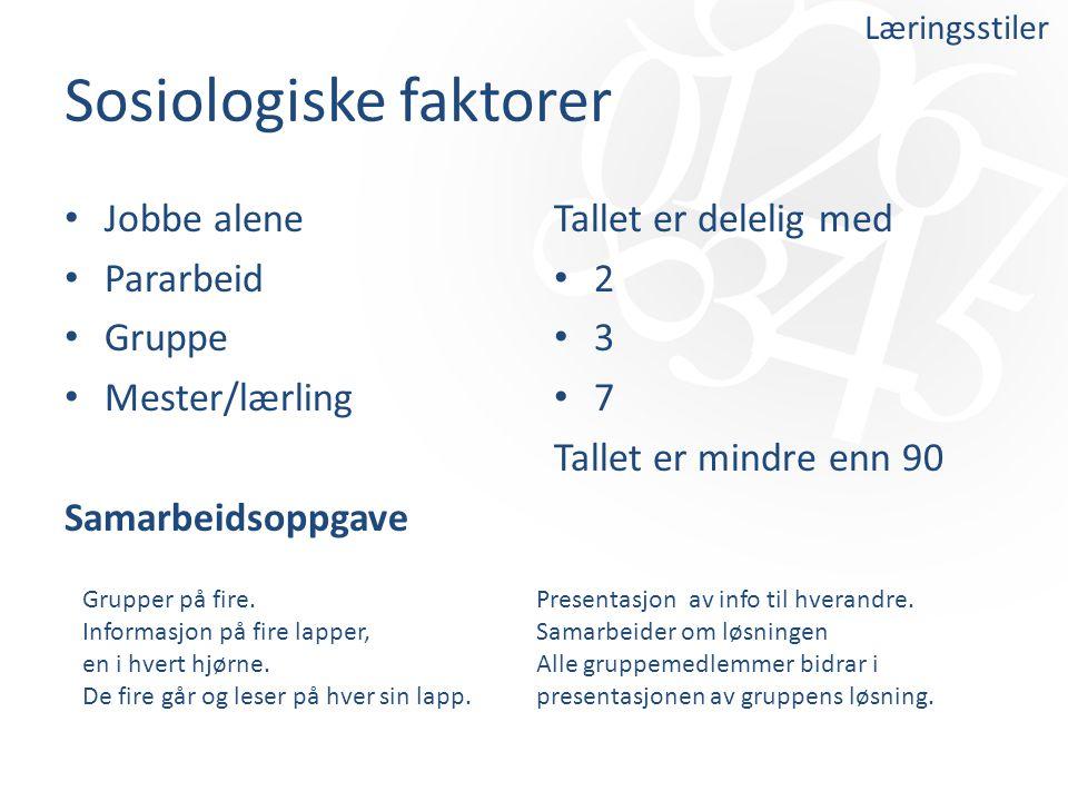 Sosiologiske faktorer Jobbe alene Pararbeid Gruppe Mester/lærling Samarbeidsoppgave Tallet er delelig med 2 3 7 Tallet er mindre enn 90 Læringsstiler