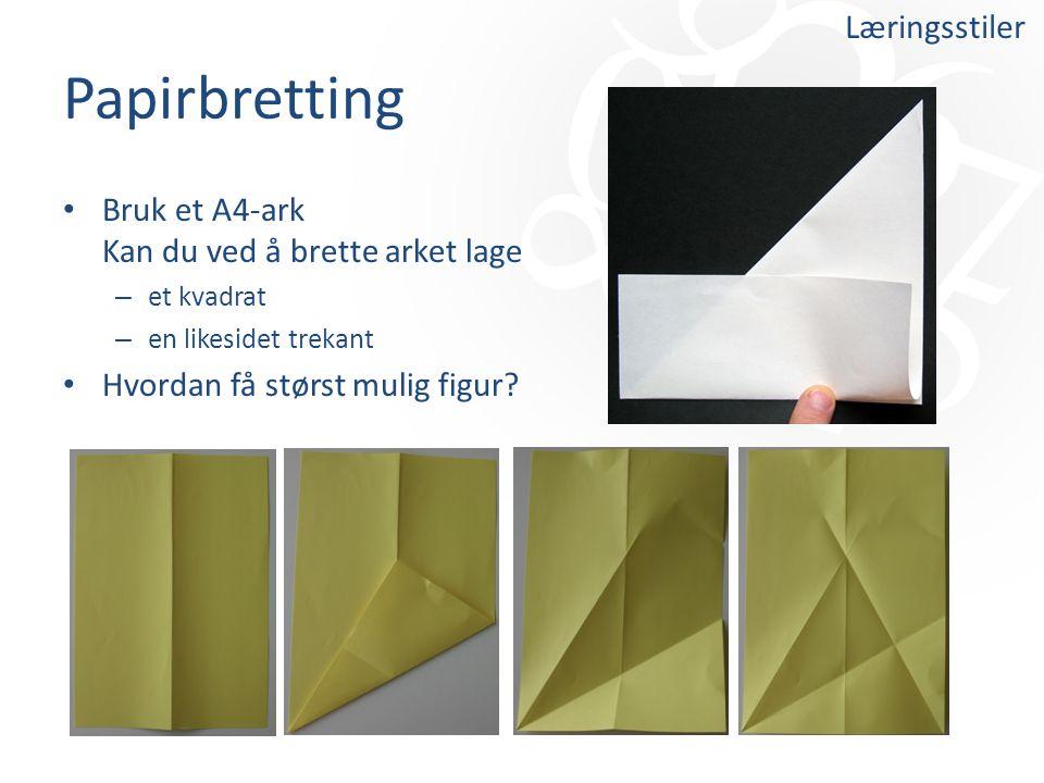 Papirbretting Bruk et A4-ark Kan du ved å brette arket lage – et kvadrat – en likesidet trekant Hvordan få størst mulig figur? Læringsstiler
