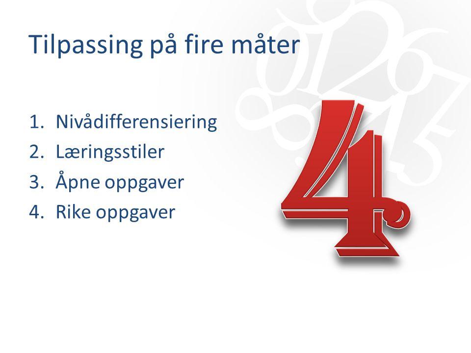 Tilpassing på fire måter 1.Nivådifferensiering 2.Læringsstiler 3.Åpne oppgaver 4.Rike oppgaver