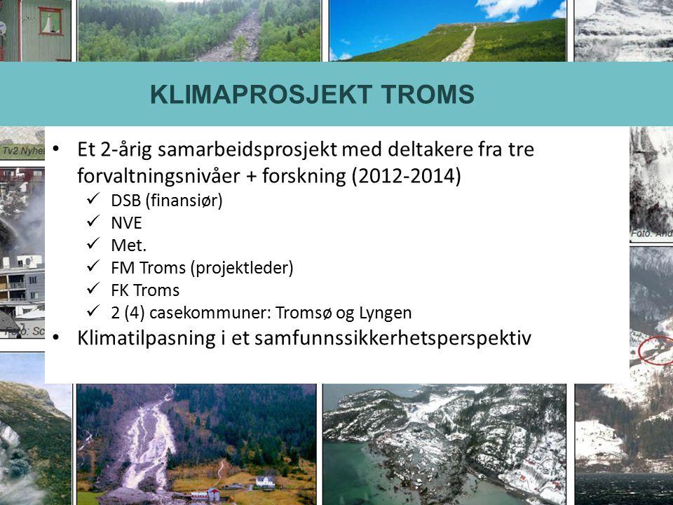 KLIMAPROSJEKT TROMS Et 2-årig samarbeidsprosjekt med deltakere fra tre forvaltningsnivåer + forskning (2012-2014) DSB (finansiør) NVE Met. FM Troms (p