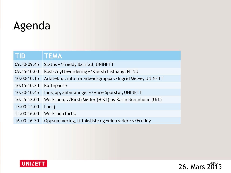 Agenda TIDTEMA 09.30-09.45Status v/Freddy Barstad, UNINETT 09.45-10.00Kost-/nyttevurdering v/Kjersti Listhaug, NTNU 10.00-10.15Arkitektur, info fra ar