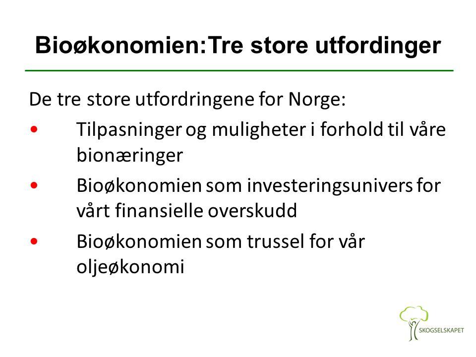 Bioøkonomien:Tre store utfordinger De tre store utfordringene for Norge: Tilpasninger og muligheter i forhold til våre bionæringer Bioøkonomien som in