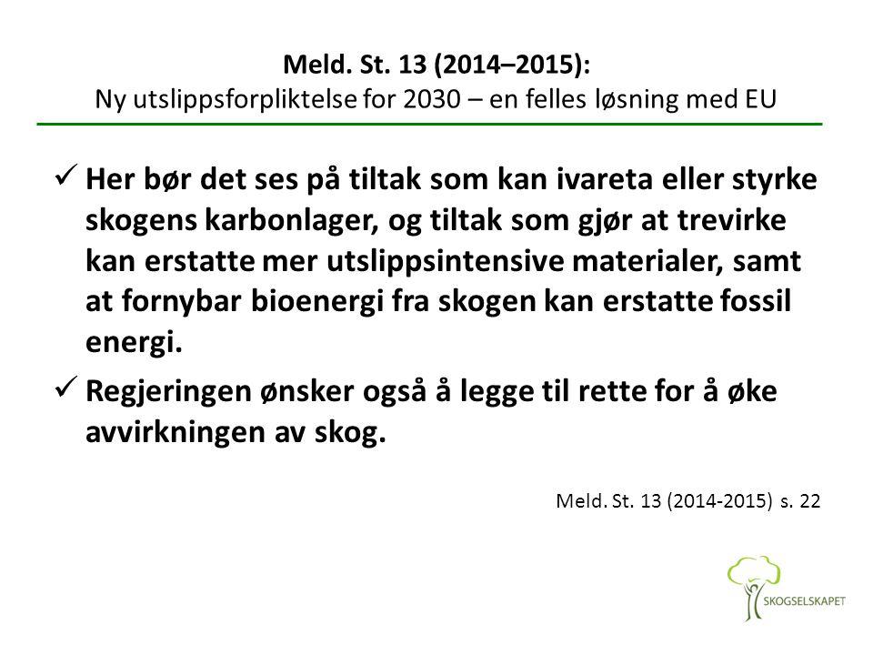Meld. St. 13 (2014–2015): Ny utslippsforpliktelse for 2030 – en felles løsning med EU Her bør det ses på tiltak som kan ivareta eller styrke skogens k