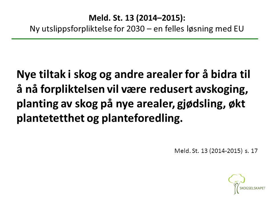 Meld. St. 13 (2014–2015): Ny utslippsforpliktelse for 2030 – en felles løsning med EU Nye tiltak i skog og andre arealer for å bidra til å nå forplikt