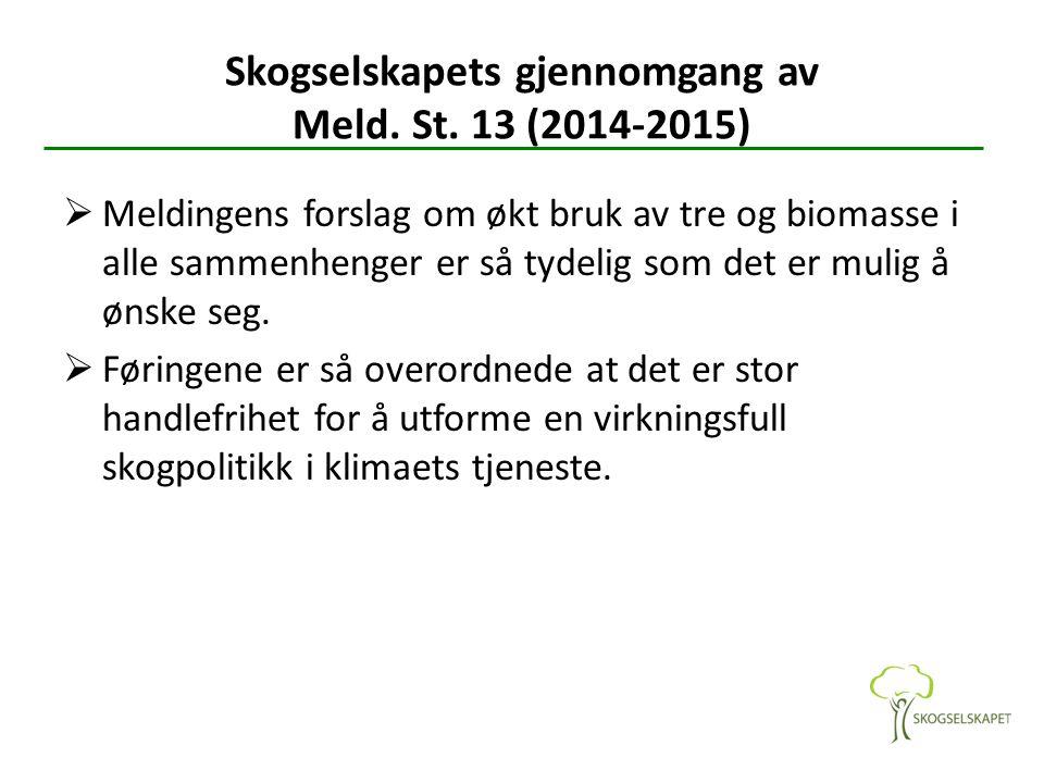 Skogselskapets gjennomgang av Meld. St. 13 (2014-2015)  Meldingens forslag om økt bruk av tre og biomasse i alle sammenhenger er så tydelig som det e