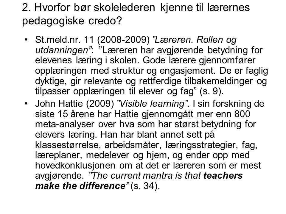 """2. Hvorfor bør skolelederen kjenne til lærernes pedagogiske credo? St.meld.nr. 11 (2008-2009) """"Læreren. Rollen og utdanningen"""": """"Læreren har avgjørend"""