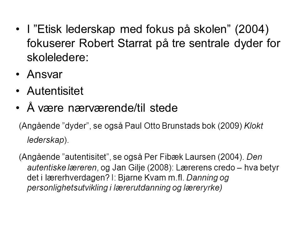 """I """"Etisk lederskap med fokus på skolen"""" (2004) fokuserer Robert Starrat på tre sentrale dyder for skoleledere: Ansvar Autentisitet Å være nærværende/t"""