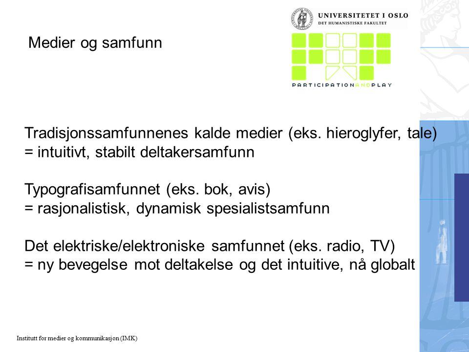 Institutt for medier og kommunikasjon (IMK) Medier og samfunn Tradisjonssamfunnenes kalde medier (eks.