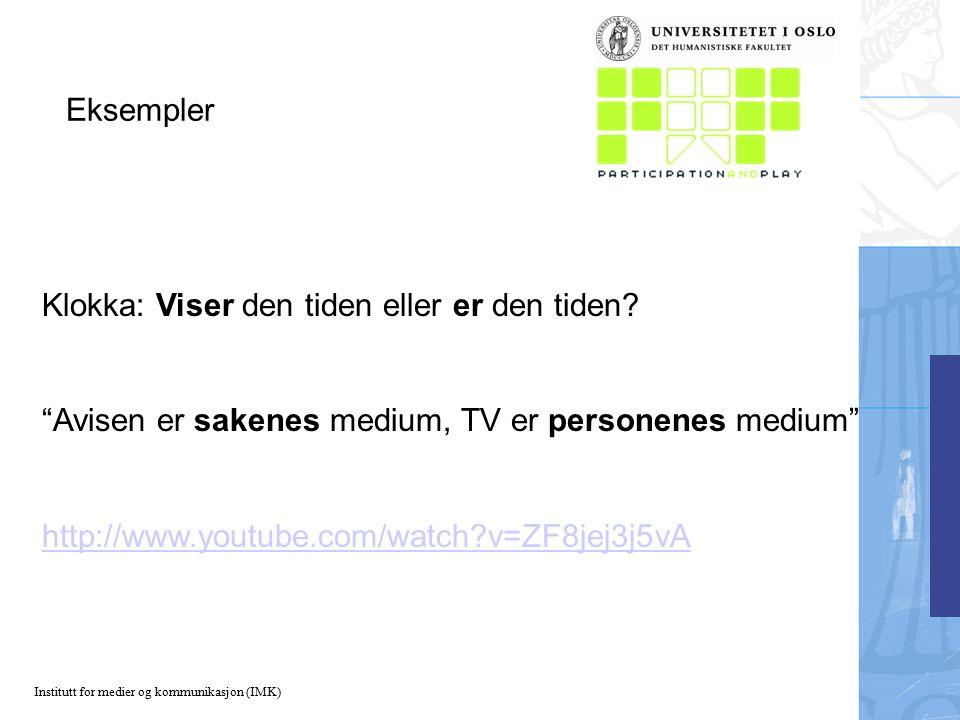Institutt for medier og kommunikasjon (IMK) Eksempler Klokka: Viser den tiden eller er den tiden.