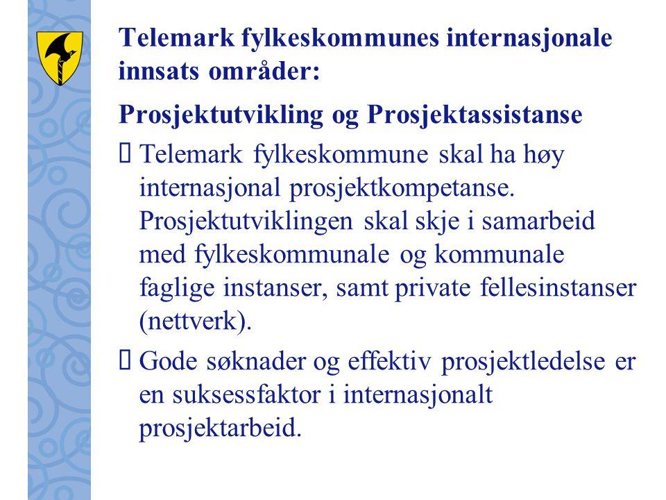 Telemark fylkeskommunes internasjonale innsats områder: Prosjektutvikling og Prosjektassistanse  Telemark fylkeskommune skal ha høy internasjonal prosjektkompetanse.