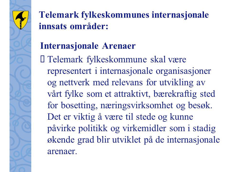Telemark fylkeskommunes internasjonale innsats områder: Internasjonale Arenaer  Telemark fylkeskommune skal være representert i internasjonale organisasjoner og nettverk med relevans for utvikling av vårt fylke som et attraktivt, bærekraftig sted for bosetting, næringsvirksomhet og besøk.