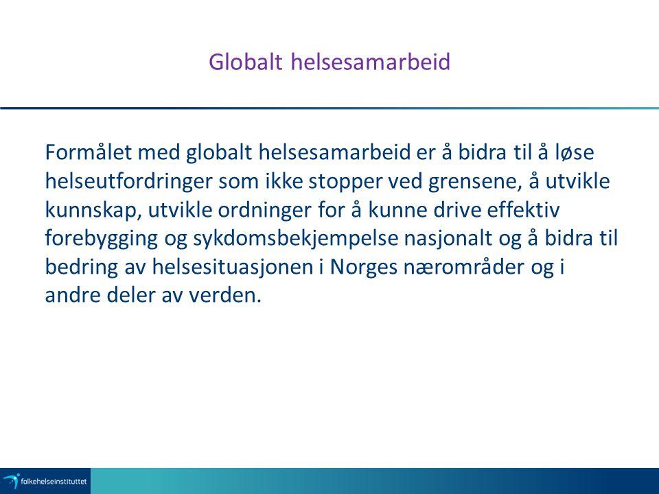 Globalt helsesamarbeid Formålet med globalt helsesamarbeid er å bidra til å løse helseutfordringer som ikke stopper ved grensene, å utvikle kunnskap, utvikle ordninger for å kunne drive effektiv forebygging og sykdomsbekjempelse nasjonalt og å bidra til bedring av helsesituasjonen i Norges nærområder og i andre deler av verden.