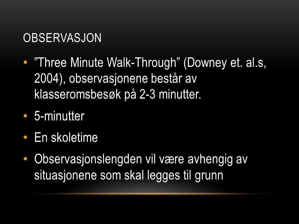 """OBSERVASJON """"Three Minute Walk-Through"""" (Downey et. al.s, 2004), observasjonene består av klasseromsbesøk på 2-3 minutter. 5-minutter En skoletime Obs"""