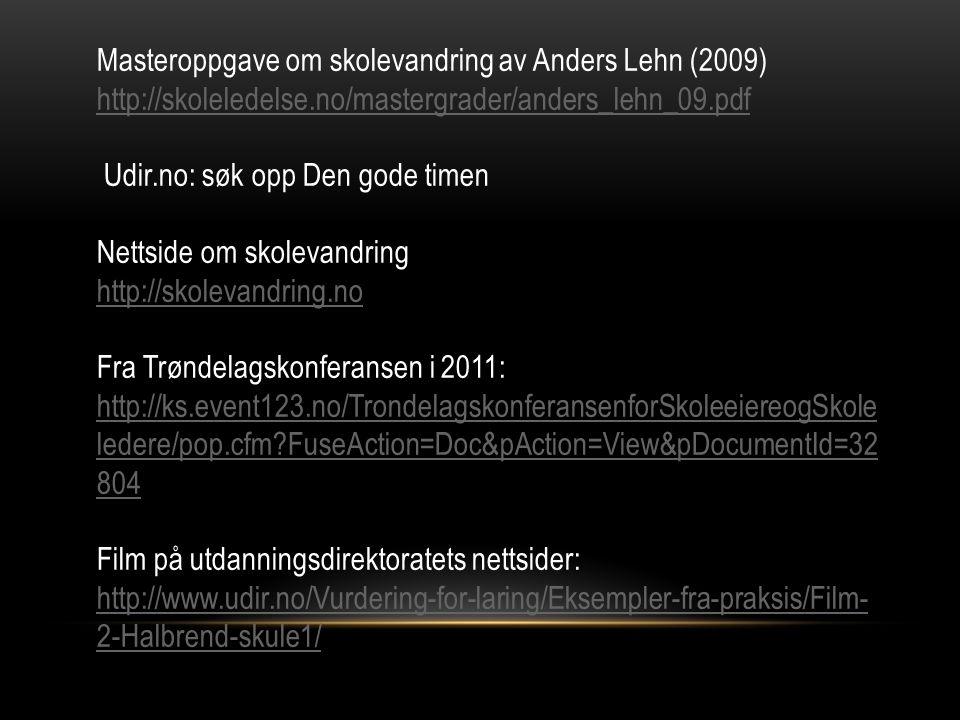 Masteroppgave om skolevandring av Anders Lehn (2009) http://skoleledelse.no/mastergrader/anders_lehn_09.pdf Udir.no: søk opp Den gode timen Nettside o