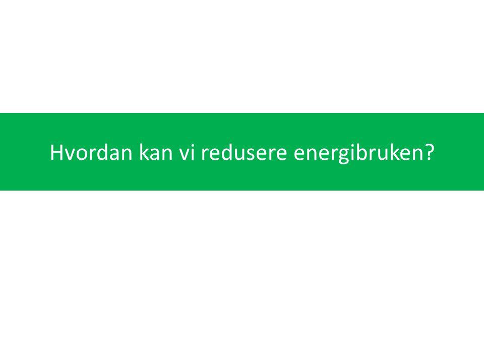 Hvordan kan vi redusere energibruken?