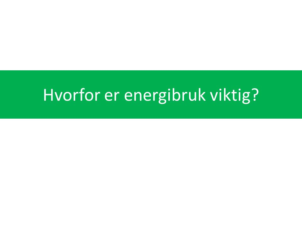 1.Energieffektivisering er lønnsomt 2.Energi utgjør 40-50 % av driftskostnadene i mange bygg 3.Lavt energibruk gir lavere felleskostnader og dermed en konkurransefordel i utleiemarkedet 4.Leietakere og eiendomsinvestorer vil i stadig større grad legge vekt på energimerking og Breeam sertifisering 5.Høyt energibruk er ofte et tegn på lav komfort i bygget 6.Lavt energibruk bidrar til å løse verdens energi- og klimautfordringer 6 gode grunner til at energibruk er viktig