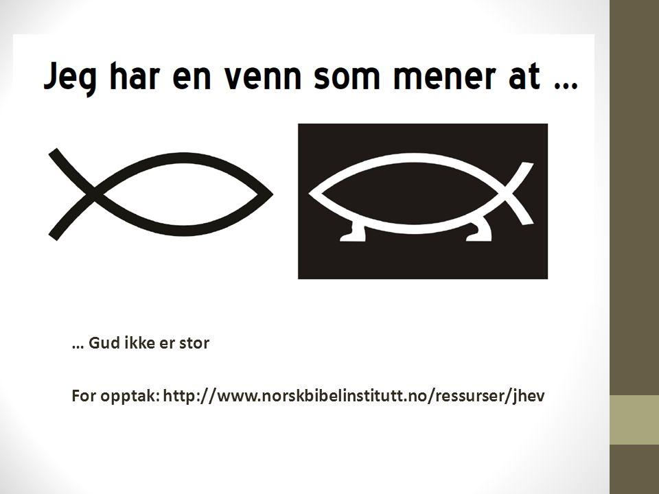… Gud ikke er stor For opptak: http://www.norskbibelinstitutt.no/ressurser/jhev