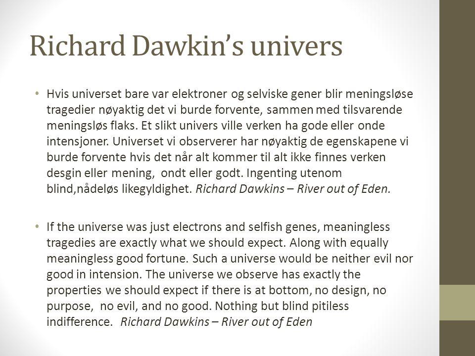 Richard Dawkin's univers Hvis universet bare var elektroner og selviske gener blir meningsløse tragedier nøyaktig det vi burde forvente, sammen med tilsvarende meningsløs flaks.
