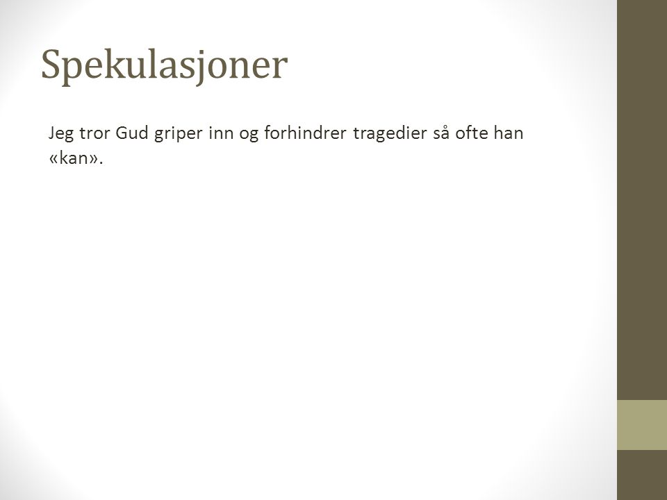 Spekulasjoner Jeg tror Gud griper inn og forhindrer tragedier så ofte han «kan».