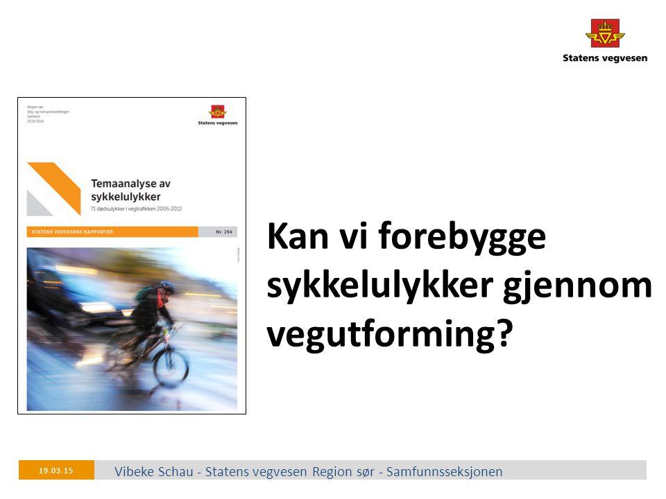 Kan vi forebygge sykkelulykker gjennom vegutforming? Vibeke Schau - Statens vegvesen Region sør - Samfunnsseksjonen 19.03.15