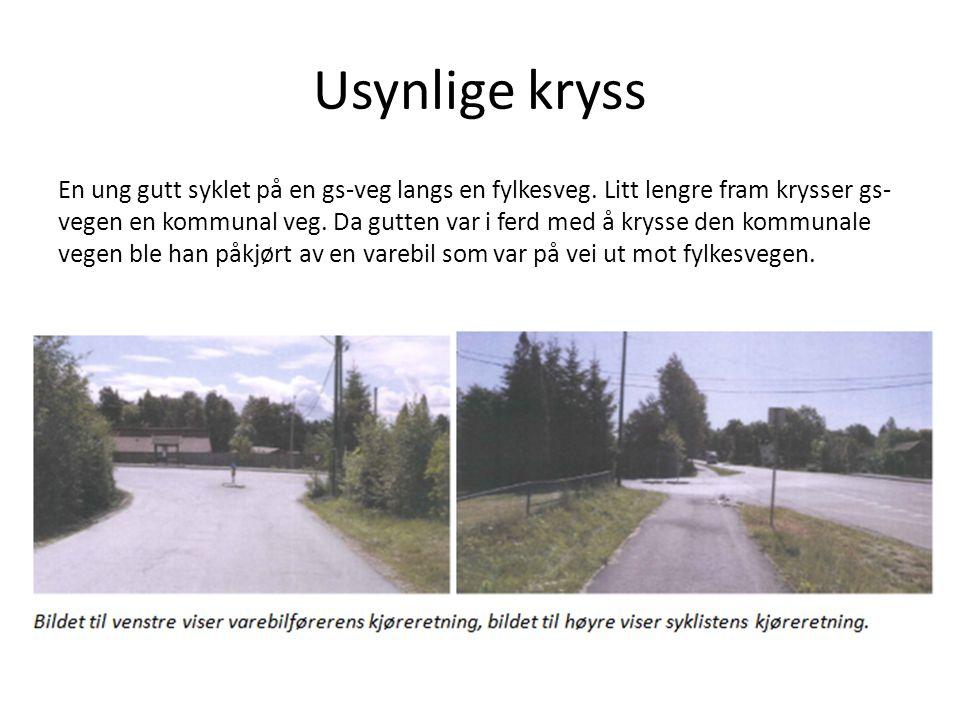 Usynlige kryss En ung gutt syklet på en gs-veg langs en fylkesveg. Litt lengre fram krysser gs- vegen en kommunal veg. Da gutten var i ferd med å krys